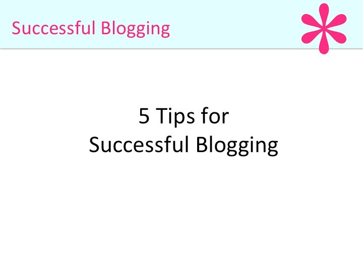 5 Tips for Successful Blogging