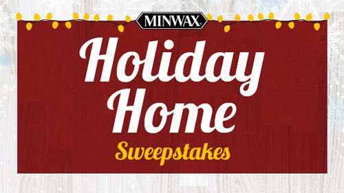 Minwax Holiday Home Sweepstakes