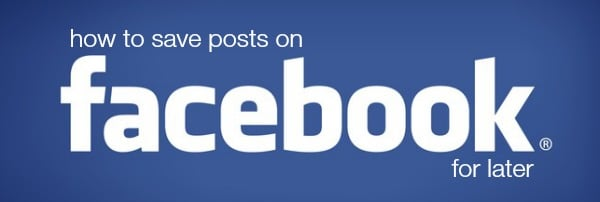 How to Save Posts on Facebook for Later
