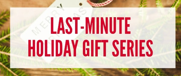 Last-minute holiday gift series