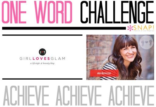 One Word Challenge: Girl Loves Glam Achieve   @SnapConf