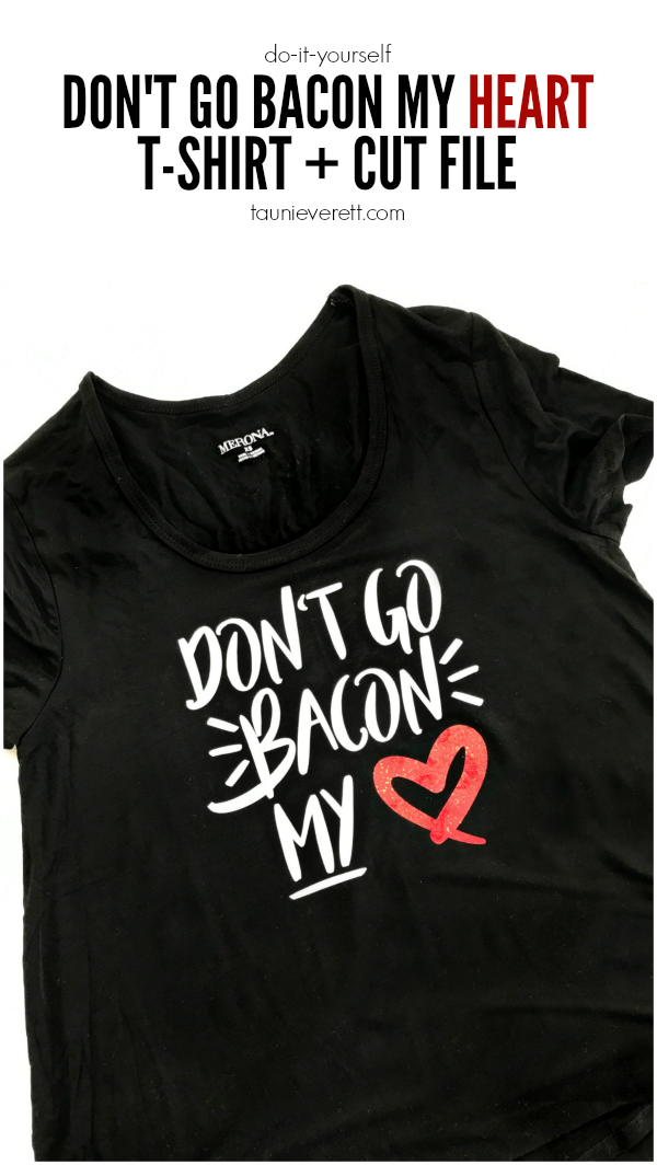 Don't Go Bacon My Heart Cut File and DIY T-Shirt Tutorial. Great for Valentine's Day! #valentine #valentinesday #valentinestshirt #bacon