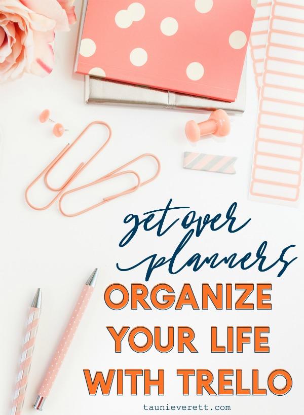 Organize your life with trello © tauni everett