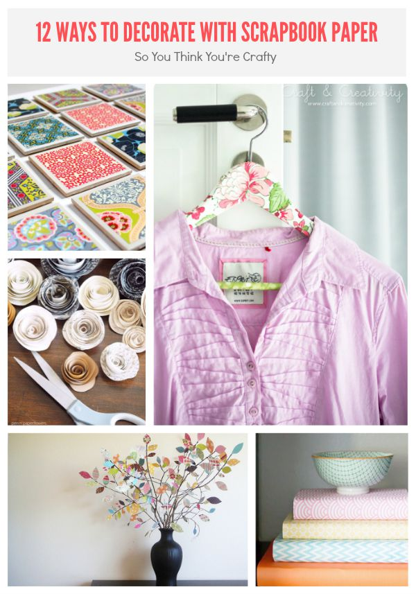 12 Ways to Decorate with Scrapbook Paper. There are some amazing ideas here!